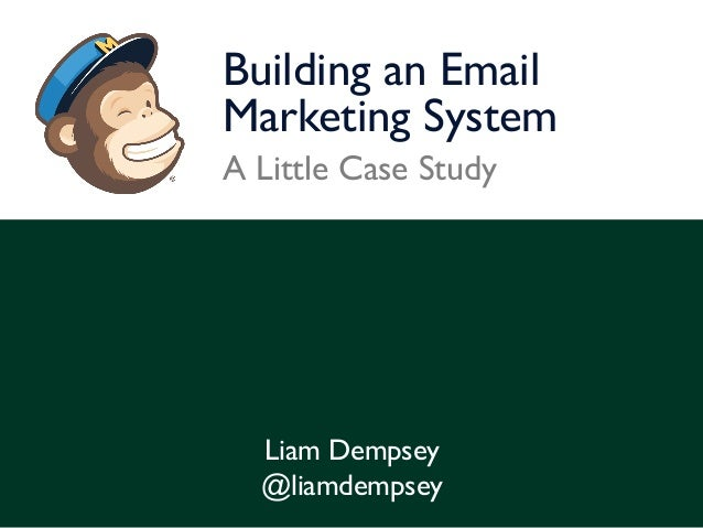 Building an Email  Marketing System  A Little Case Study  Liam Dempsey  @liamdempsey