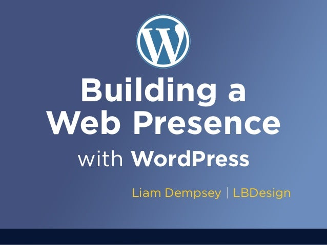 Building a Web Presence with WordPress Liam Dempsey | LBDesign