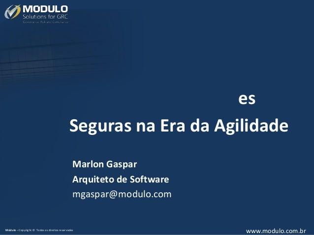 Marlon Gaspar Arquiteto de Software mgaspar@modulo.com  www.modulo.com.br  Módulo – Copyright © Todos os direitos reservad...