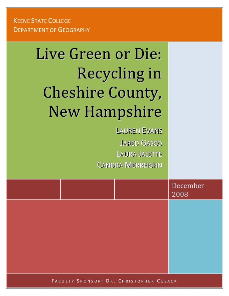 KEENE STATE COLLEGE DEPARTMENT OF GEOGRAPHY         Live Green or Die:             Recycling in        Cheshire County,   ...