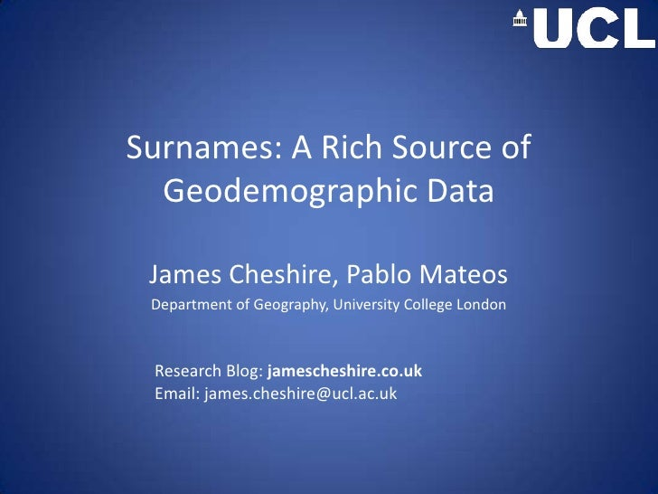 Surnames: A Rich Source of Geodemographic Data <br />James Cheshire, Pablo Mateos<br />Department of Geography, University...