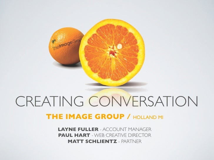 CREATING CONVERSATION    THE IMAGE GROUP / HOLLAND MI      LAYNE FULLER - ACCOUNT MANAGER      PAUL HART - WEB CREATIVE DI...