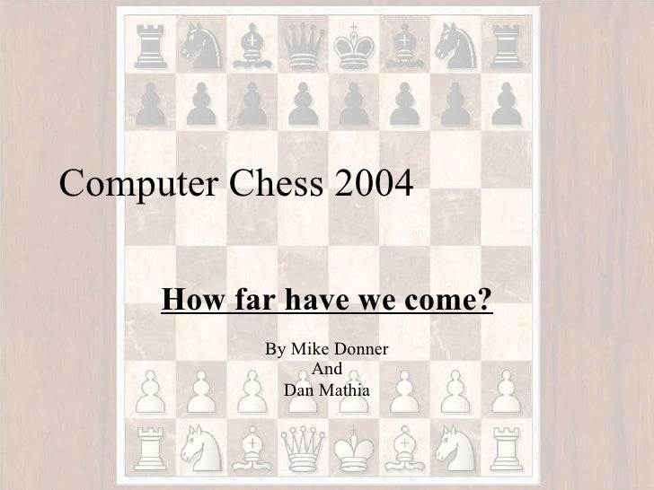 Computer Chess 2004  How far have we come? By Mike Donner And Dan Mathia