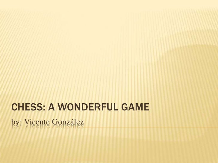 CHESS: A WONDERFUL GAMEby: Vicente González