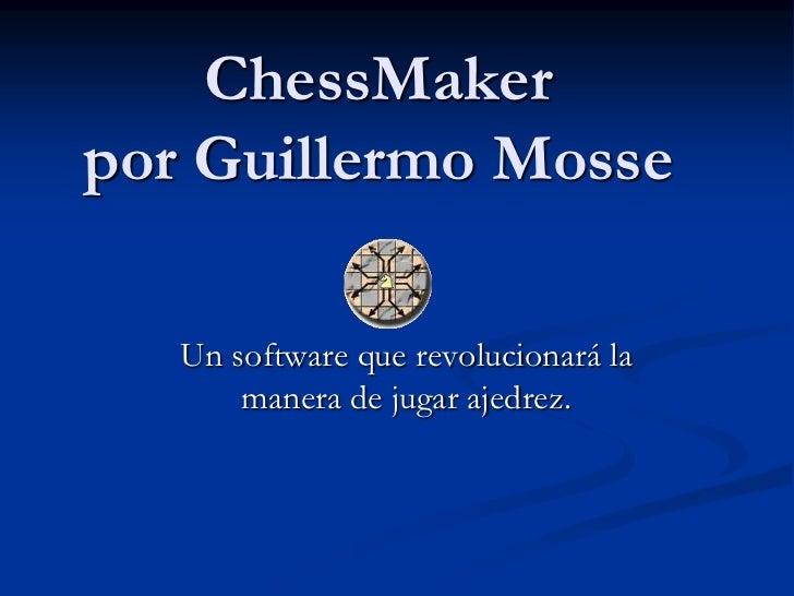ChessMakerpor Guillermo Mosse   Un software que revolucionará la       manera de jugar ajedrez.