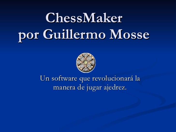 ChessMaker por Guillermo Mosse Un software que revolucionará la manera de jugar ajedrez.