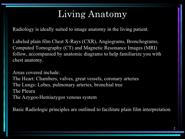 Living AnatomyRadiology is ideally suited to image anatomy in the living patient.Labeled plain film Chest X-Rays (CXR), An...
