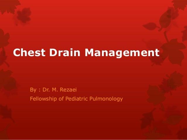 Chest Drain Management By : Dr. M. Rezaei Fellowship of Pediatric Pulmonology