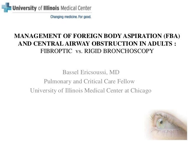 MANAGEMENT OF FOREIGN BODY ASPIRATION (FBA) AND CENTRAL AIRWAY OBSTRUCTION IN ADULTS : FIBROPTIC vs. RIGID BRONCHOSCOPY Ba...
