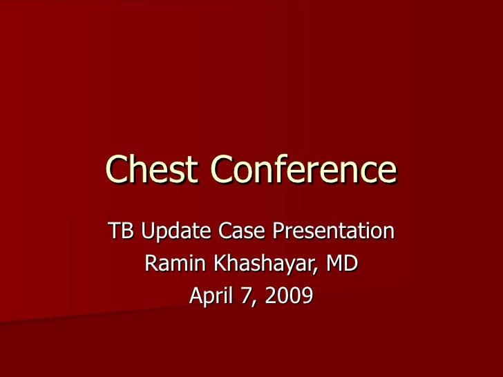 Chest Conference TB Update Case Presentation Ramin Khashayar, MD April 7, 2009