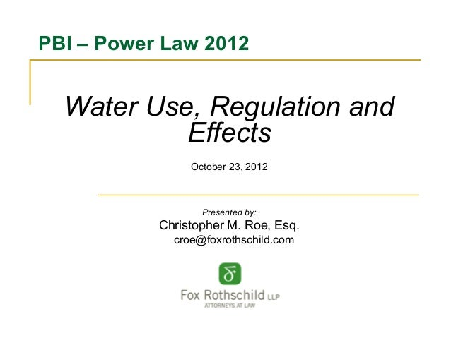 PBI – Power Law 2012  Water Use, Regulation and           Effects                October 23, 2012                  Present...