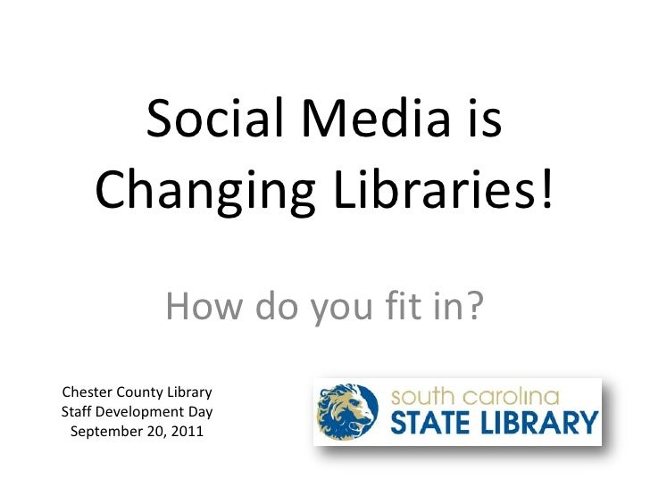 Social Media is Changing Libraries!<br />How do you fit in?<br />Chester County Library<br />Staff Development Day<br />Se...