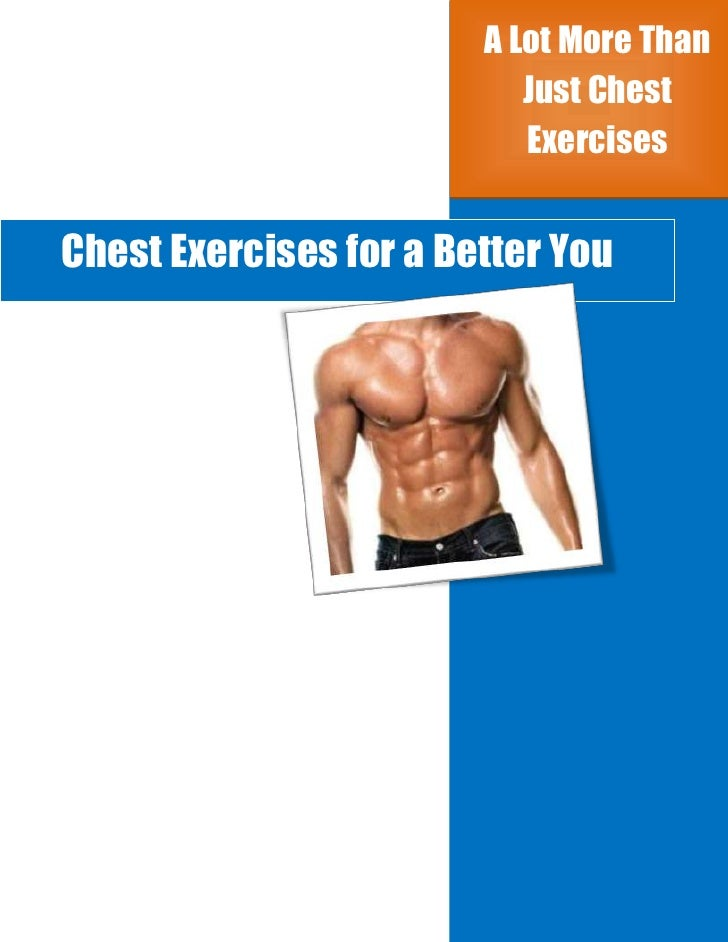 A Lot More Than                           Just Chest                           ExercisesChest Exercises for a Better You