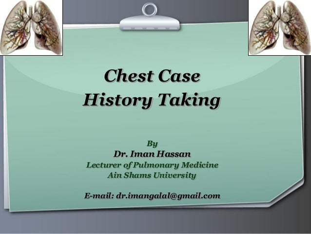 Ihr Logo Chest Case History Taking By Dr. Iman Hassan Lecturer of Pulmonary Medicine Ain Shams University E-mail: dr.imang...