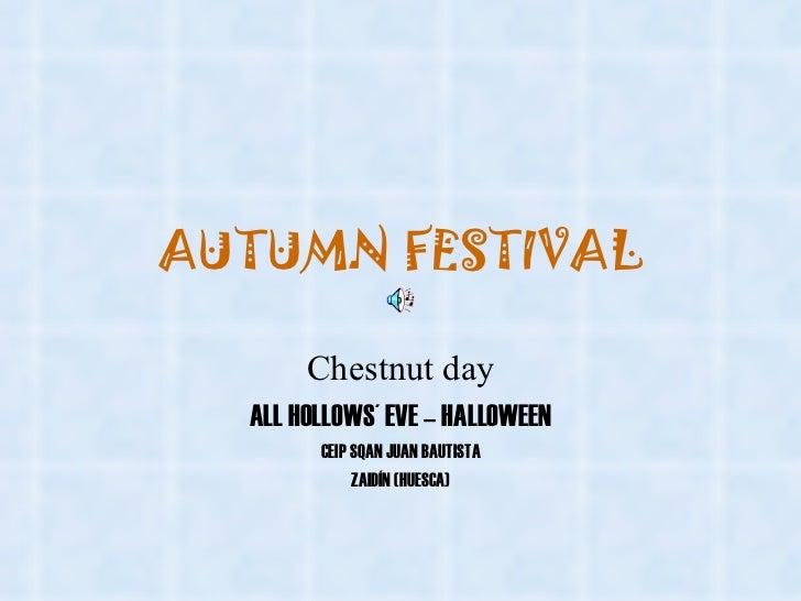AUTUMN FESTIVAL Chestnut day ALL HOLLOWS´ EVE – HALLOWEEN CEIP SQAN JUAN BAUTISTA ZAIDÍN (HUESCA)