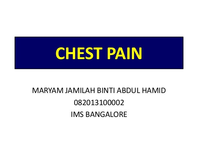 CHEST PAIN MARYAM JAMILAH BINTI ABDUL HAMID 082013100002 IMS BANGALORE