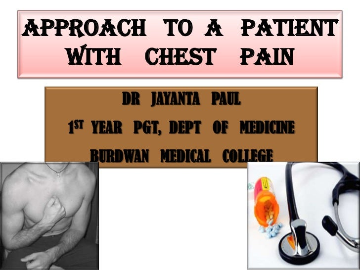 APPROACH   TO  A   PATIENT  WITH    CHEST    PAIN<br />DR   JAYANTA   PAUL<br />1ST  YEAR   PGT,  DEPT   OF   MEDICINE<br ...