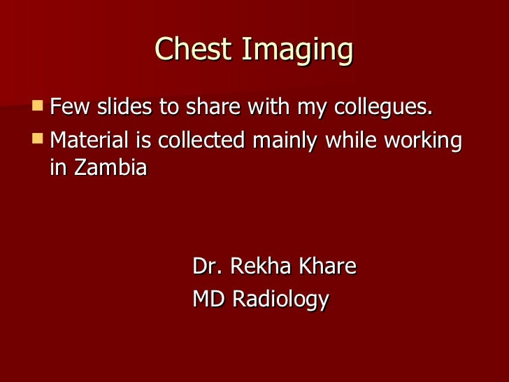 Chest Imaging <ul><li>Few slides to share with my collegues. </li></ul><ul><li>Material is collected mainly while working ...
