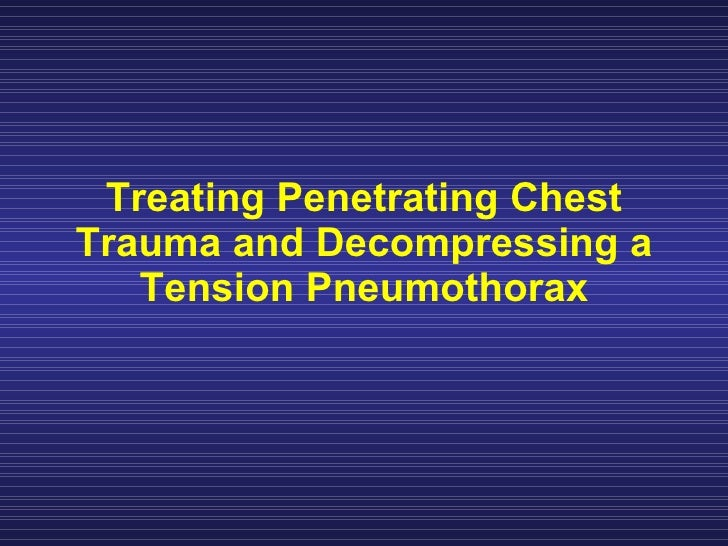Treating Penetrating Chest Trauma and Decompressing a    Tension Pneumothorax