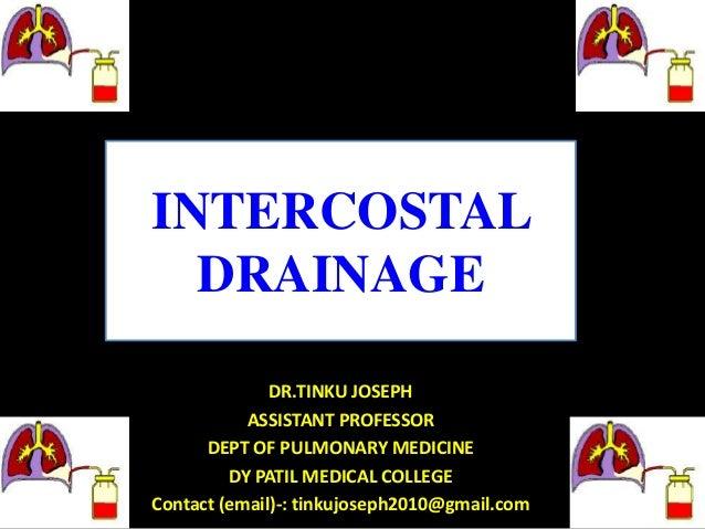 INTERCOSTAL DRAINAGE DR.TINKU JOSEPH ASSISTANT PROFESSOR DEPT OF PULMONARY MEDICINE DY PATIL MEDICAL COLLEGE Contact (emai...
