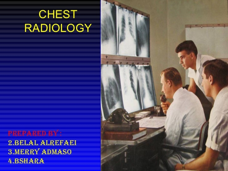 CHEST RADIOLOGY <ul><li>Prepared By : </li></ul><ul><li>Belal Alrefaei </li></ul><ul><li>Merry Admaso </li></ul><ul><li>Bs...