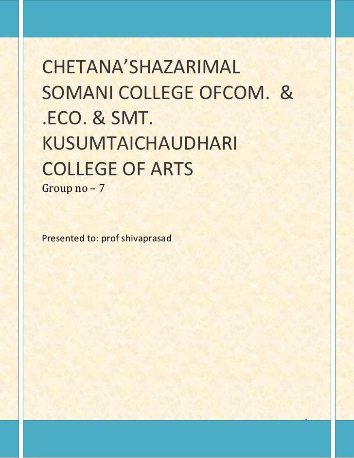 CHETANA'SHAZARIMALSOMANI COLLEGE OFCOM. &.ECO. & SMT.KUSUMTAICHAUDHARICOLLEGE OF ARTSGroup no – 7Presented to: prof shivap...