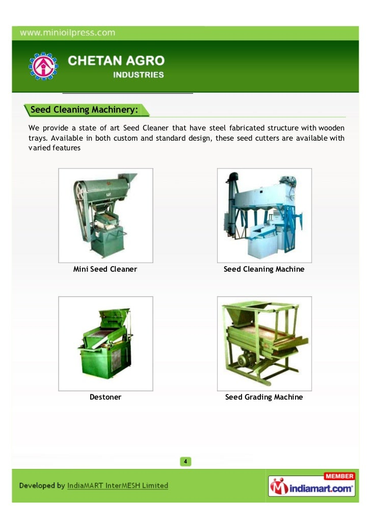 Seed Cleaning Machinery:We provide a state of art Seed Cleaner that have steel fabricated structure with woodentrays. Avai...