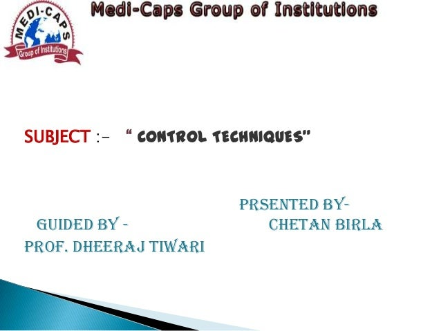 "SUBJECT :- "" CONTROL TECHNIQUES""  guided by Prof. Dheeraj tiwari  PRSENTED BYchetan birla"