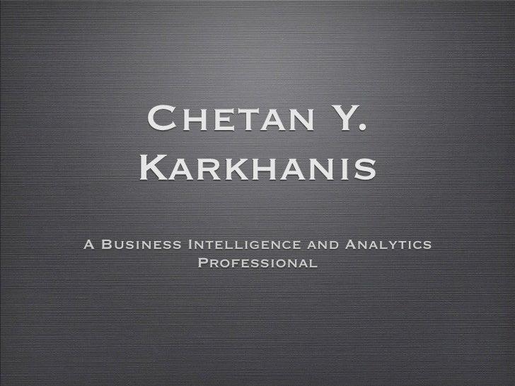 Chetan Y.     KarkhanisA Business Intelligence and Analytics            Professional