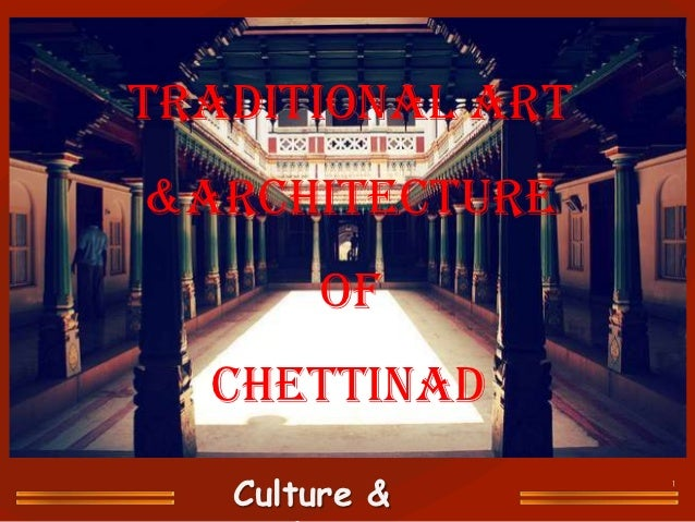 TRADITIONAL ART&ARCHITECTURE       OF  CHETTINAD   Culture &