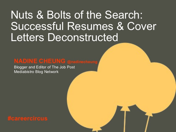 Nuts & Bolts of the Search: Successful Resumes & Cover Letters Deconstructed NADINE CHEUNG  @nadinecheung Blogger and Edit...