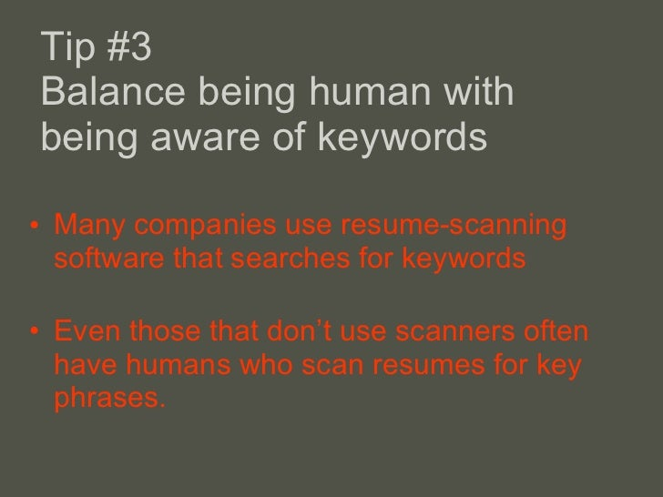 Tip #3 Balance being human with being aware of keywords <ul><li>Many companies use resume-scanning software that searches ...