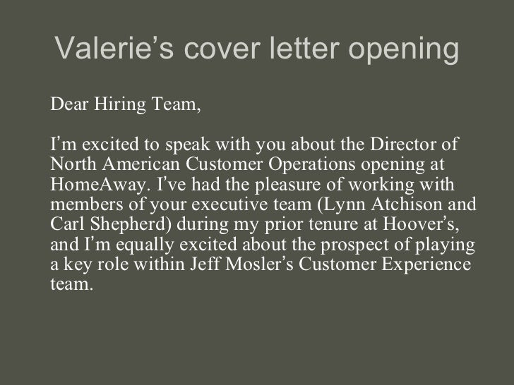 Valerie 's cover letter opening <ul><li>Dear Hiring Team, I ' m excited to speak with you about the Director of North Amer...
