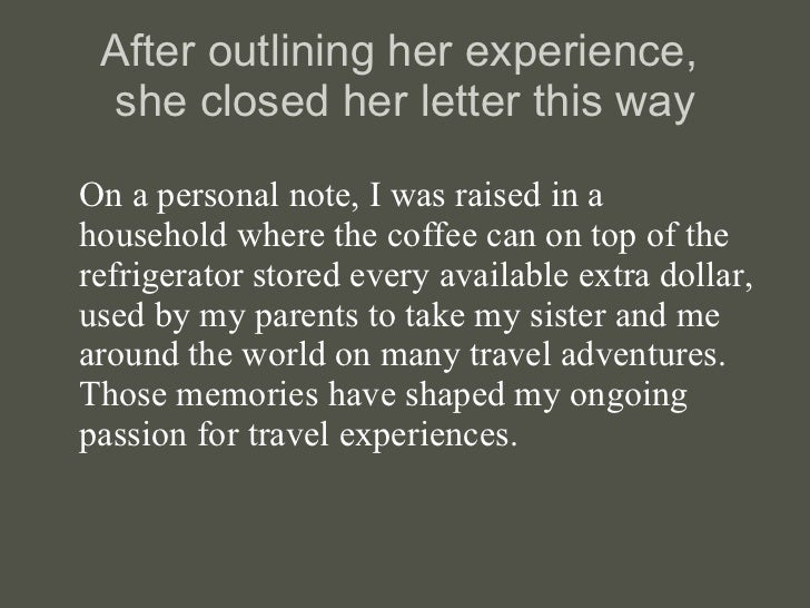 After outlining her experience,  she closed her letter this way <ul><li>On a personal note, I was raised in a household wh...
