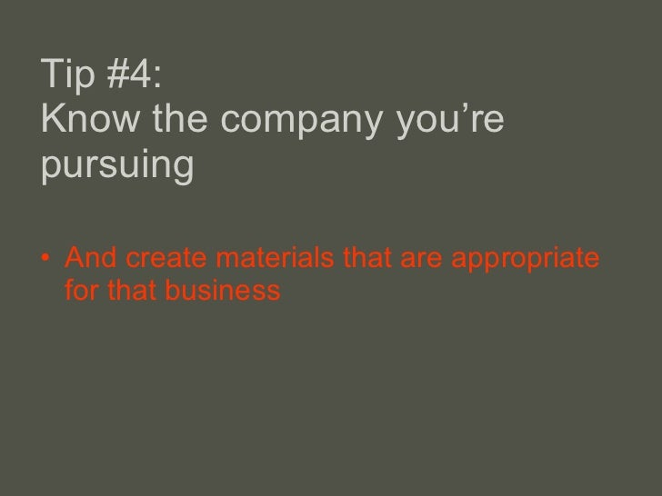 Tip #4: Know the company you' re pursuing  <ul><li>And create materials that are appropriate for that business </li></ul>