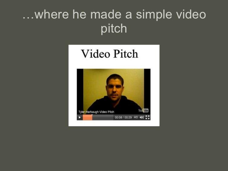 … where he made a simple video pitch