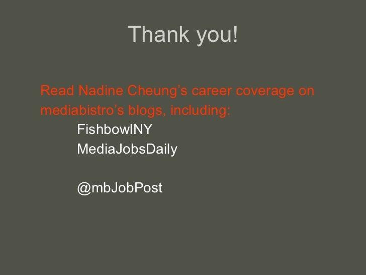 Thank you! <ul><li>Read Nadine Cheung's career coverage on </li></ul><ul><li>mediabistro' s blogs, including: </li></ul><u...