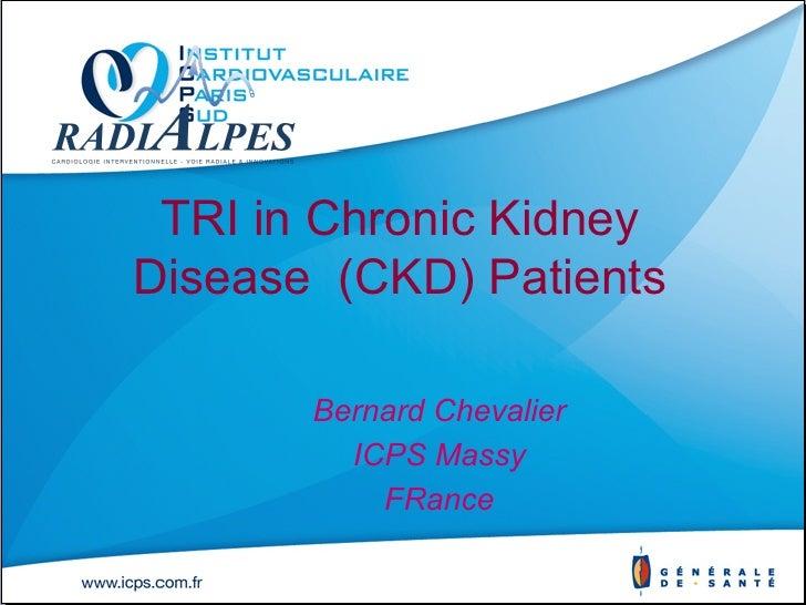 TRI in Chronic KidneyDisease (CKD) Patients       Bernard Chevalier         ICPS Massy           FRance                   ...