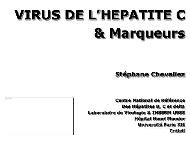 VIRUS DE L'HEPATITE C & Marqueurs Stéphane Chevaliez Centre National de Référence Des Hépatites B, C et delta Laboratoire ...