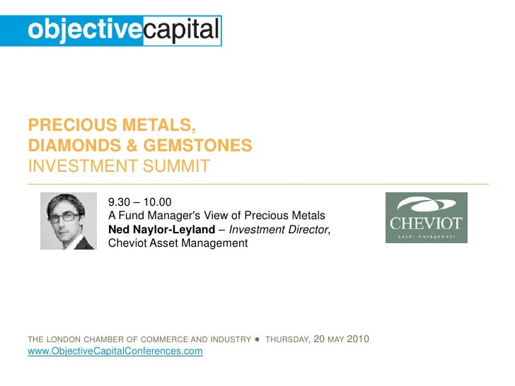 PRECIOUS METALS, DIAMONDS & GEMSTONES INVESTMENT SUMMIT                 9.30 – 10.00                 A Fund Manager's View...