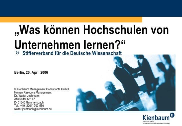 """""""Was können Hochschulen vonUnternehmen lernen?""""» Stifterverband für die Deutsche WissenschaftBerlin, 20. April 2006© Kienb..."""