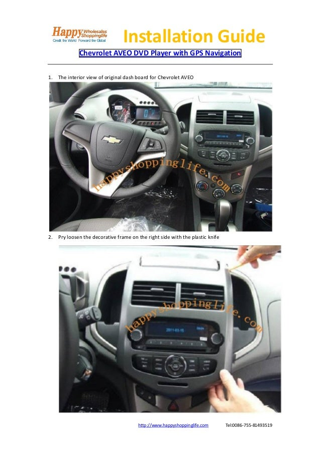 Installation Guide             Chevrolet AVEO DVD Player with GPS Navigation1. The interior view of original dash board fo...