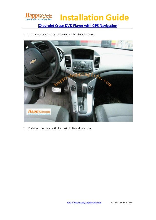 Installation Guide             Chevrolet Cruze DVD Player with GPS Navigation1. The interior view of original dash board f...