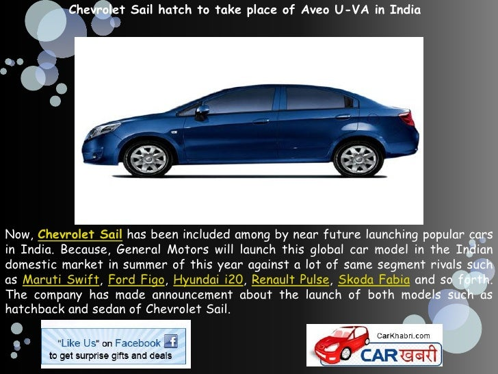 Chevrolet Sail hatch to take place of Aveo U-VA in IndiaNow, Chevrolet Sail has been included among by near future launchi...