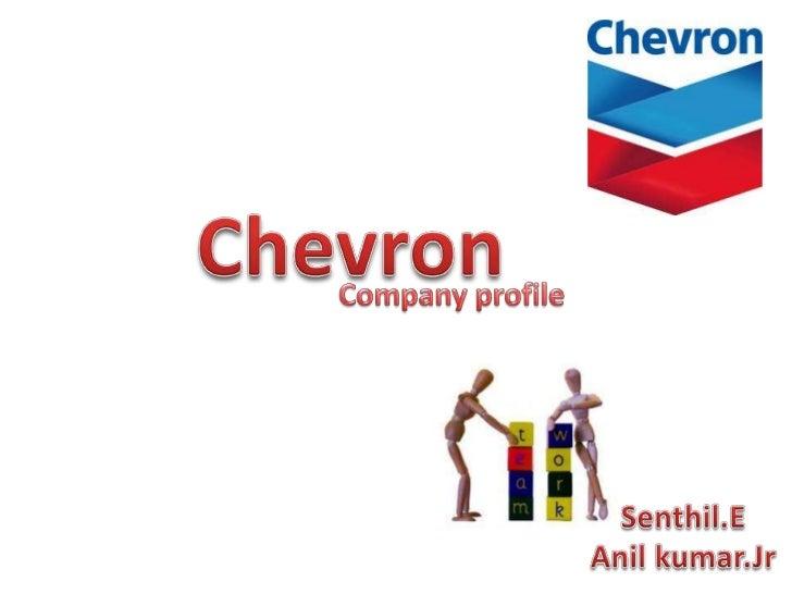 Chevron<br />Company profile<br />Senthil.E<br />Anil kumar.Jr<br />