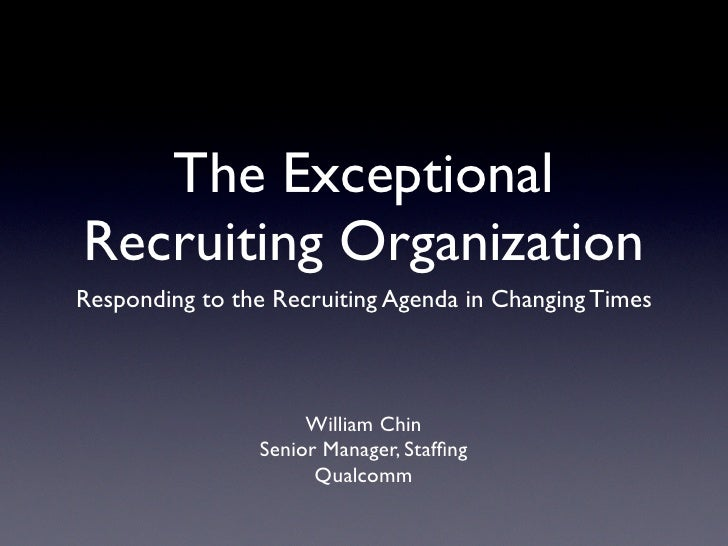 The Exceptional Recruiting Organization Responding to the Recruiting Agenda in Changing Times                         Will...