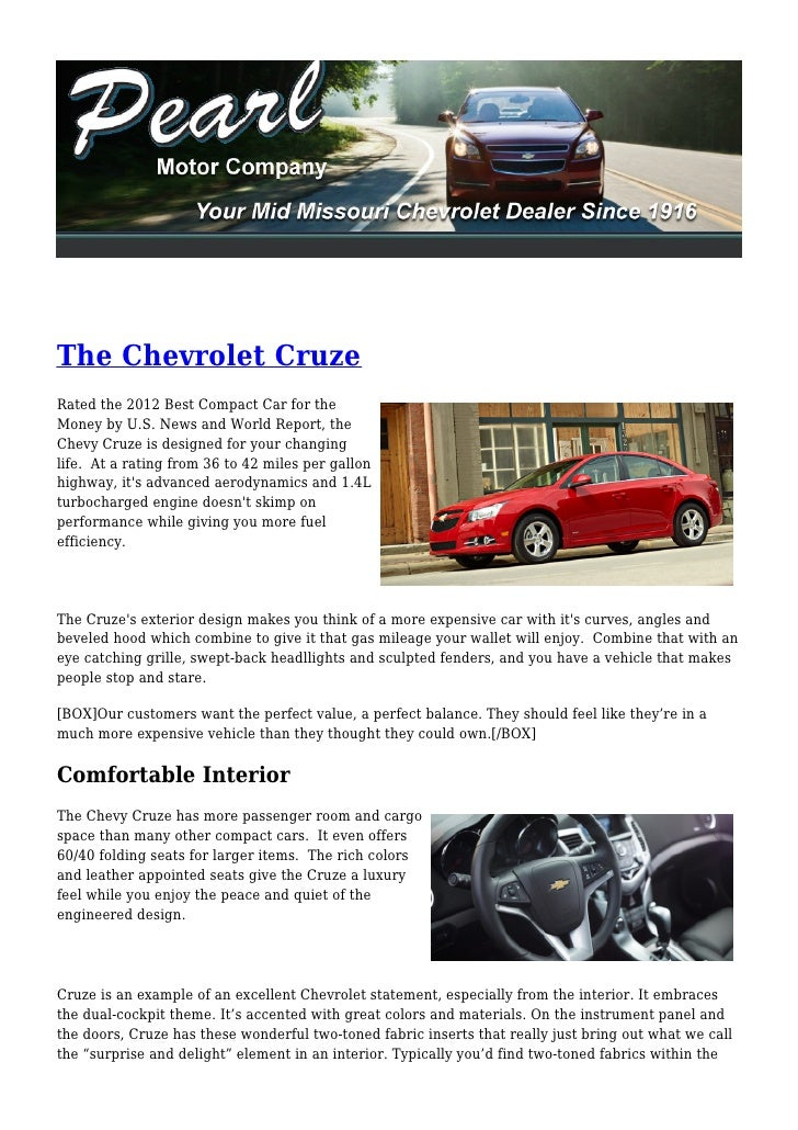 The Chevrolet CruzeRated the 2012 Best Compact Car for theMoney by U.S. News and World Report, theChevy Cruze is designed ...