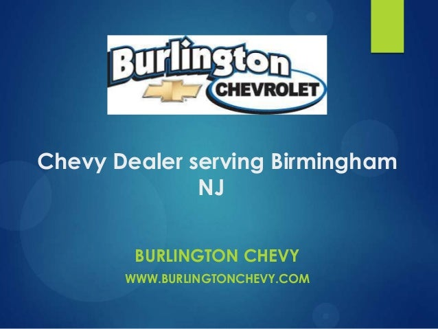 Chevy Dealer serving Birmingham NJ BURLINGTON CHEVY WWW.BURLINGTONCHEVY.COM