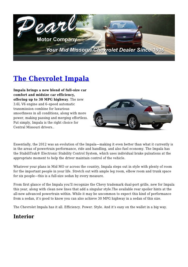 The Chevrolet ImpalaImpala brings a new blend of full–size carcomfort and midsize car efficiency,offering up to 30 MPG hig...