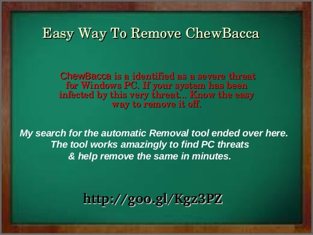 EasyWayToRemoveChewBacca ChewBaccaisaidentifiedasaseverethreat forWindowsPC.Ifyoursystemhasbeen infect...